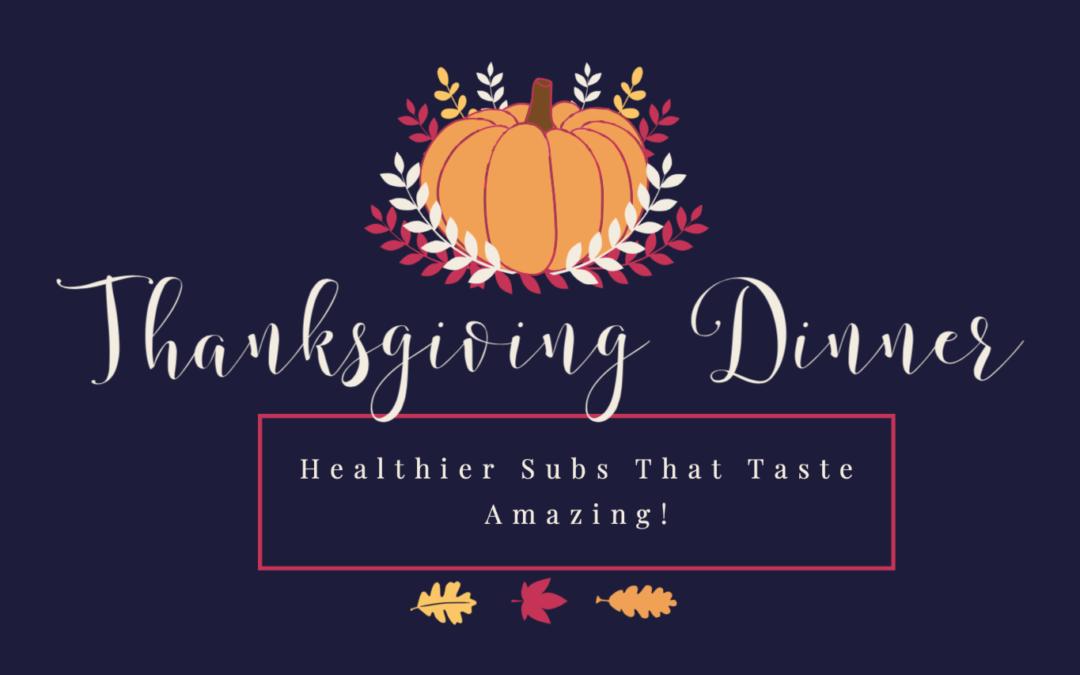 Thanksgiving Dinner: Healthier Subs that Taste Amazing!