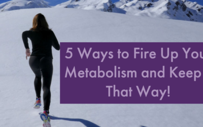 5 Ways to Fire Up Your Metabolism and Keep It That Way!